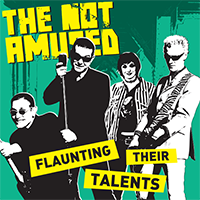 The Not Amused - Flaunting Their Talents